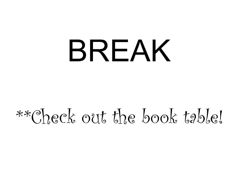 BREAK **Check out the book table!