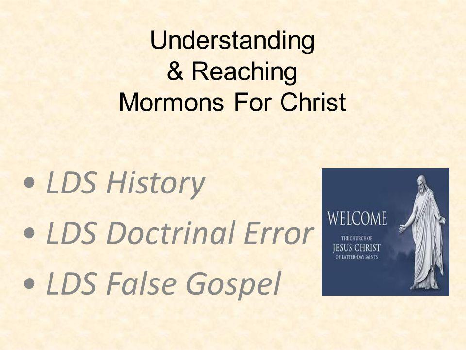 Understanding & Reaching Mormons For Christ LDS History LDS Doctrinal Error LDS False Gospel