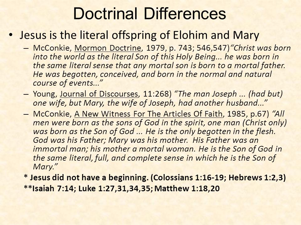 Jesus is the literal offspring of Elohim and Mary – McConkie, Mormon Doctrine, 1979, p. 743; 546,547)Christ was born into the world as the literal Son