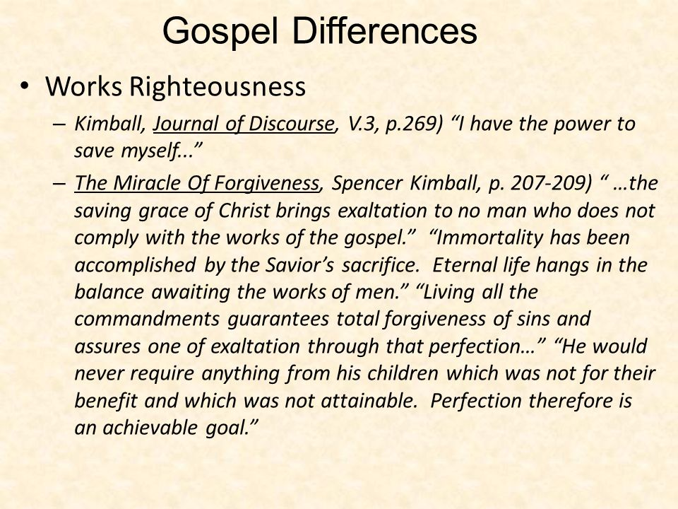 Works Righteousness – Kimball, Journal of Discourse, V.3, p.269) I have the power to save myself... – The Miracle Of Forgiveness, Spencer Kimball, p.