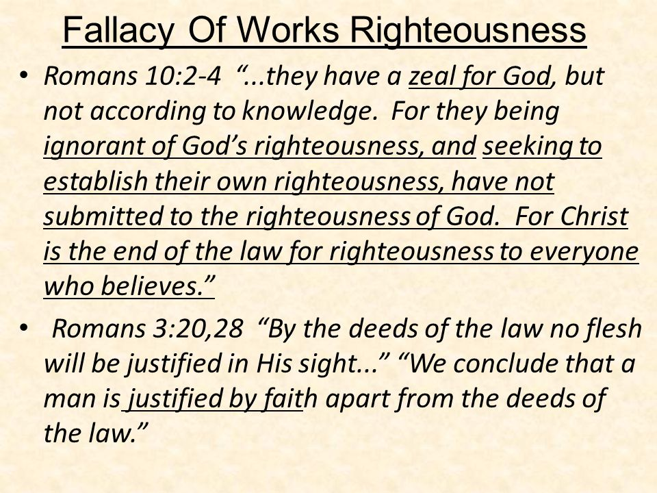 Romans 10:2-4...they have a zeal for God, but not according to knowledge. For they being ignorant of Gods righteousness, and seeking to establish thei