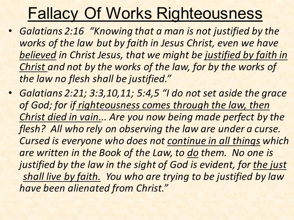 Galatians 2:16 Knowing that a man is not justified by the works of the law but by faith in Jesus Christ, even we have believed in Christ Jesus, that w