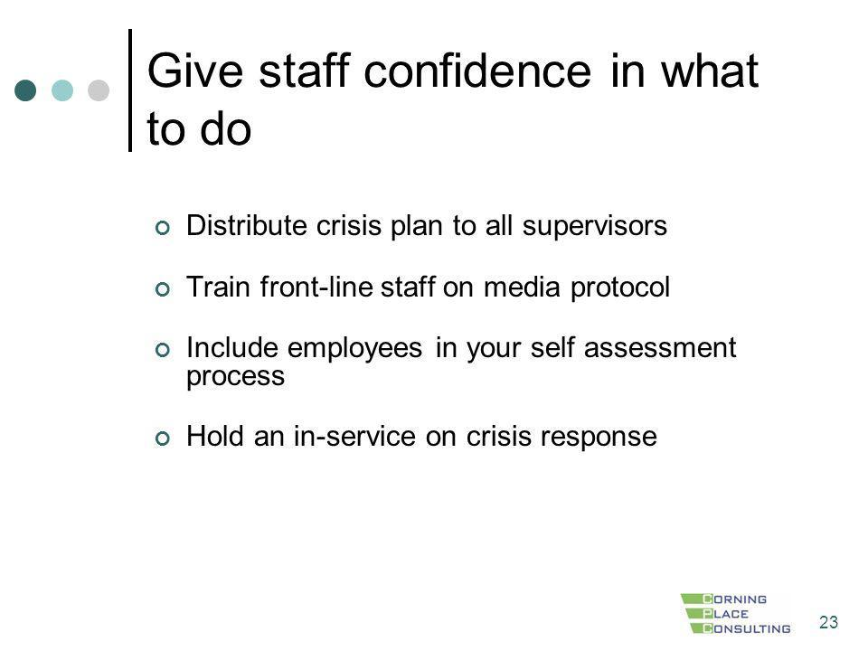 23 Give staff confidence in what to do Distribute crisis plan to all supervisors Train front-line staff on media protocol Include employees in your se