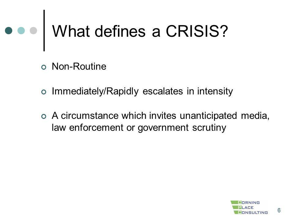 6 What defines a CRISIS? Non-Routine Immediately/Rapidly escalates in intensity A circumstance which invites unanticipated media, law enforcement or g
