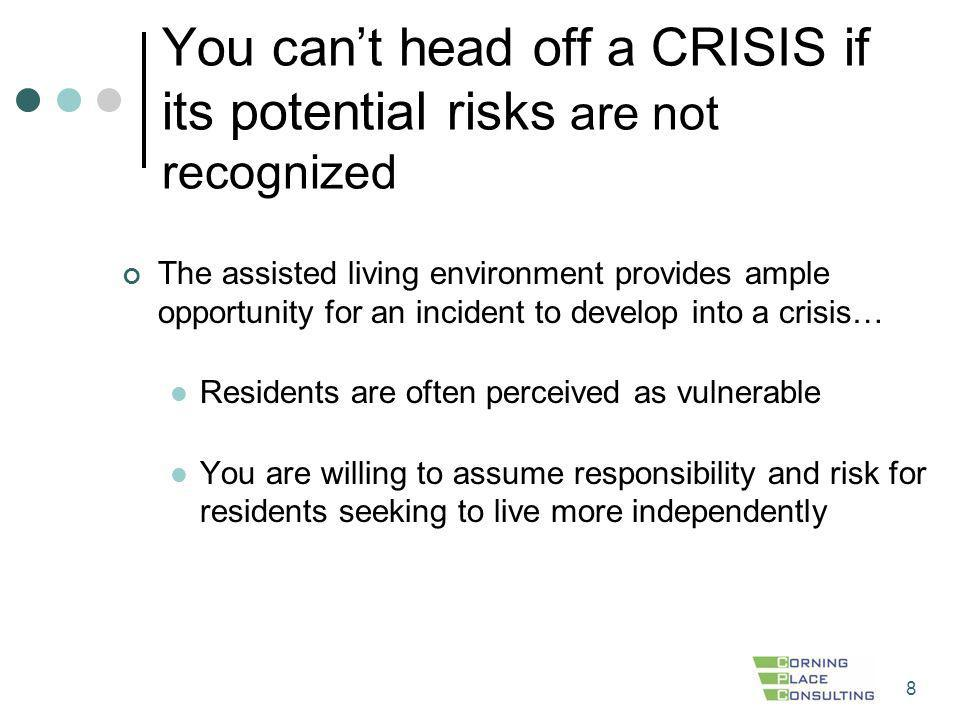 8 You cant head off a CRISIS if its potential risks are not recognized The assisted living environment provides ample opportunity for an incident to d