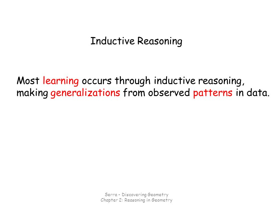 Inductive Reasoning Most learning occurs through inductive reasoning, making generalizations from observed patterns in data. Serra - Discovering Geome