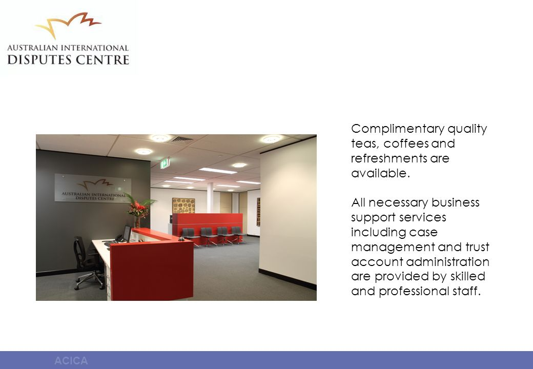 ACICA Complimentary quality teas, coffees and refreshments are available.
