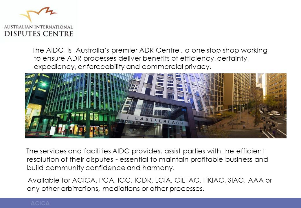 ACICA The AIDC is Australias premier ADR Centre, a one stop shop working to ensure ADR processes deliver benefits of efficiency, certainty, expediency