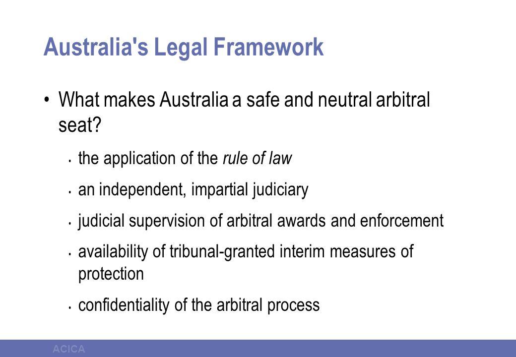 ACICA Australia s Legal Framework What makes Australia a safe and neutral arbitral seat.