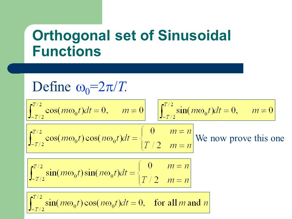 Orthogonal set of Sinusoidal Functions Define 0 =2 /T. We now prove this one