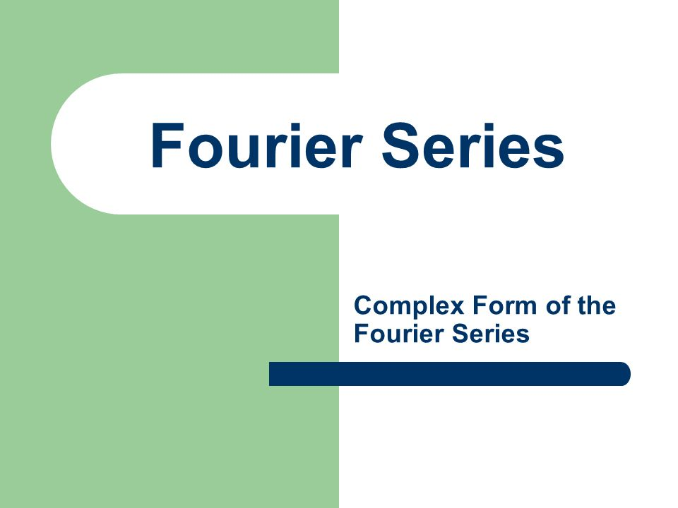 Fourier Series Complex Form of the Fourier Series