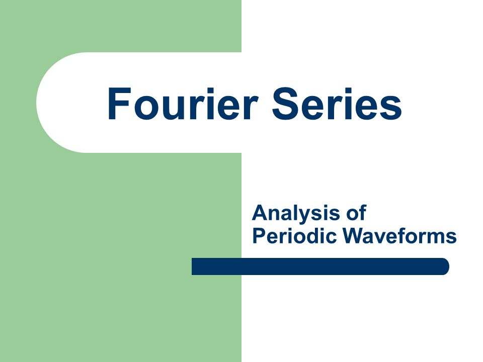 Fourier Series Analysis of Periodic Waveforms