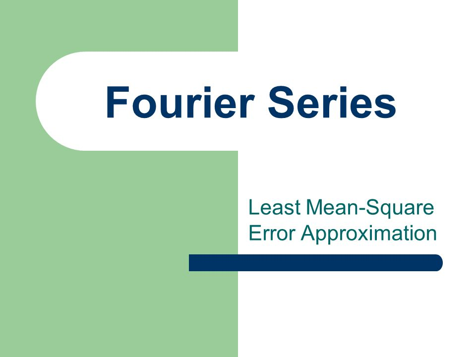 Fourier Series Least Mean-Square Error Approximation