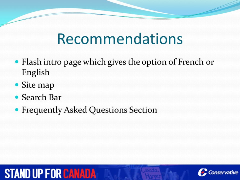 Recommendations Flash intro page which gives the option of French or English Site map Search Bar Frequently Asked Questions Section