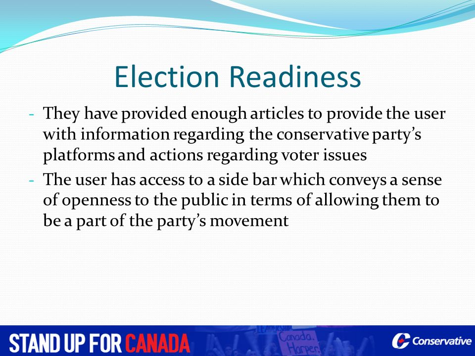 Election Readiness - They have provided enough articles to provide the user with information regarding the conservative partys platforms and actions r