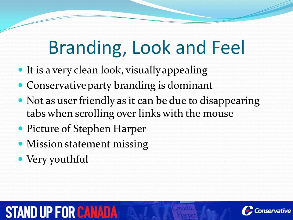 Branding, Look and Feel It is a very clean look, visually appealing Conservative party branding is dominant Not as user friendly as it can be due to d