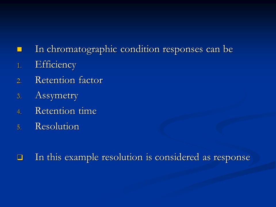 In chromatographic condition responses can be In chromatographic condition responses can be 1.