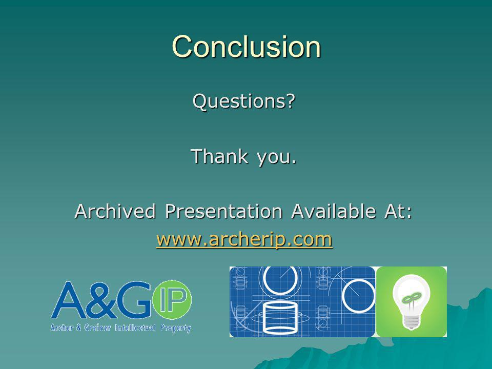 Conclusion Questions? Thank you. Archived Presentation Available At: www.archerip.com