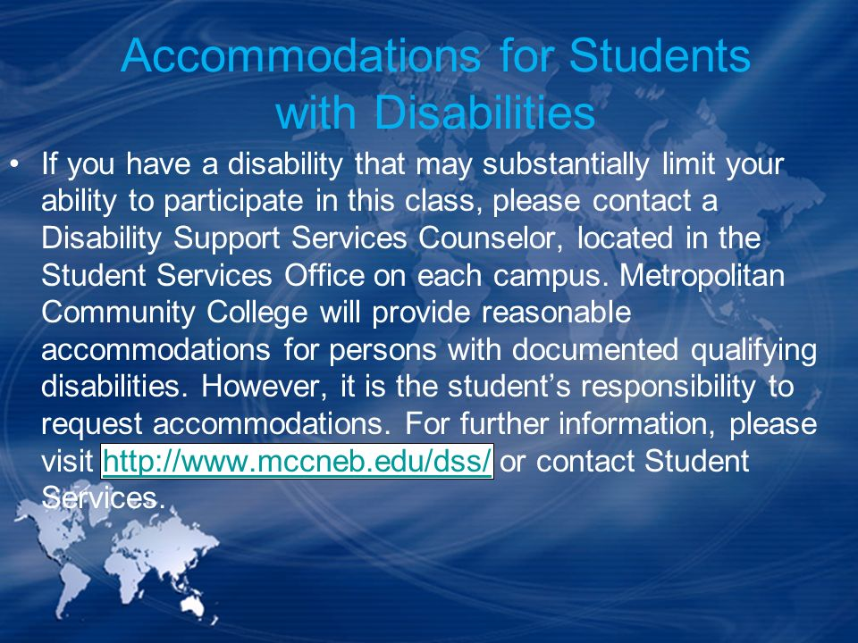 Accommodations for Students with Disabilities If you have a disability that may substantially limit your ability to participate in this class, please