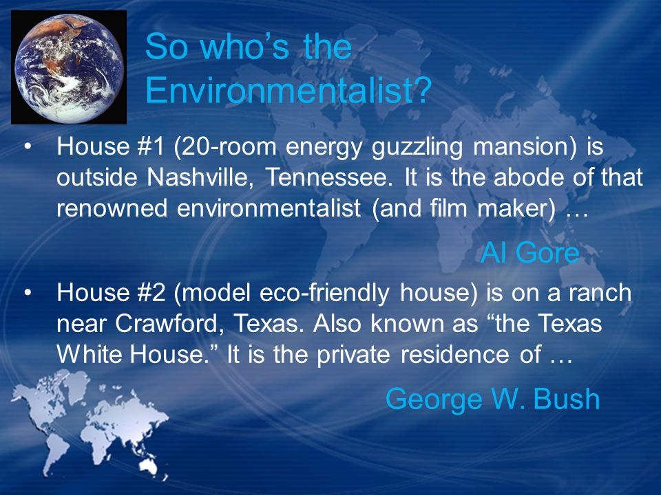 So whos the Environmentalist? House #1 (20-room energy guzzling mansion) is outside Nashville, Tennessee. It is the abode of that renowned environment