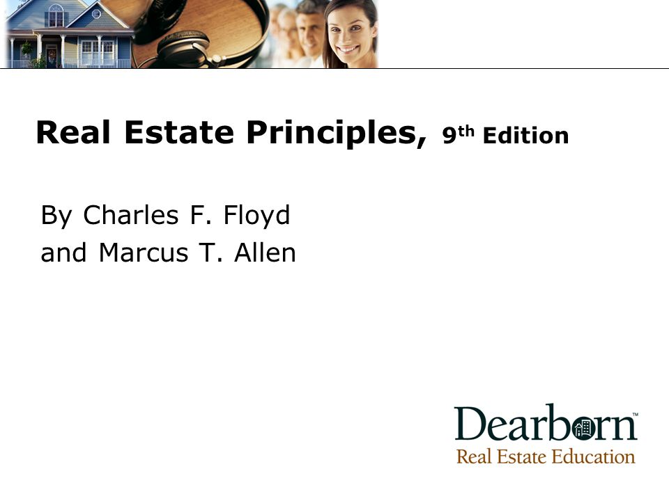Real Estate Principles, 9 th Edition By Charles F. Floyd and Marcus T. Allen