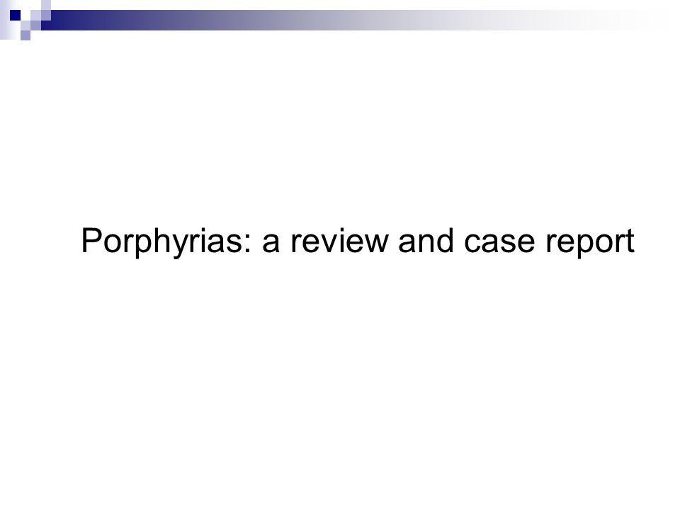 Porphyrias: a review and case report