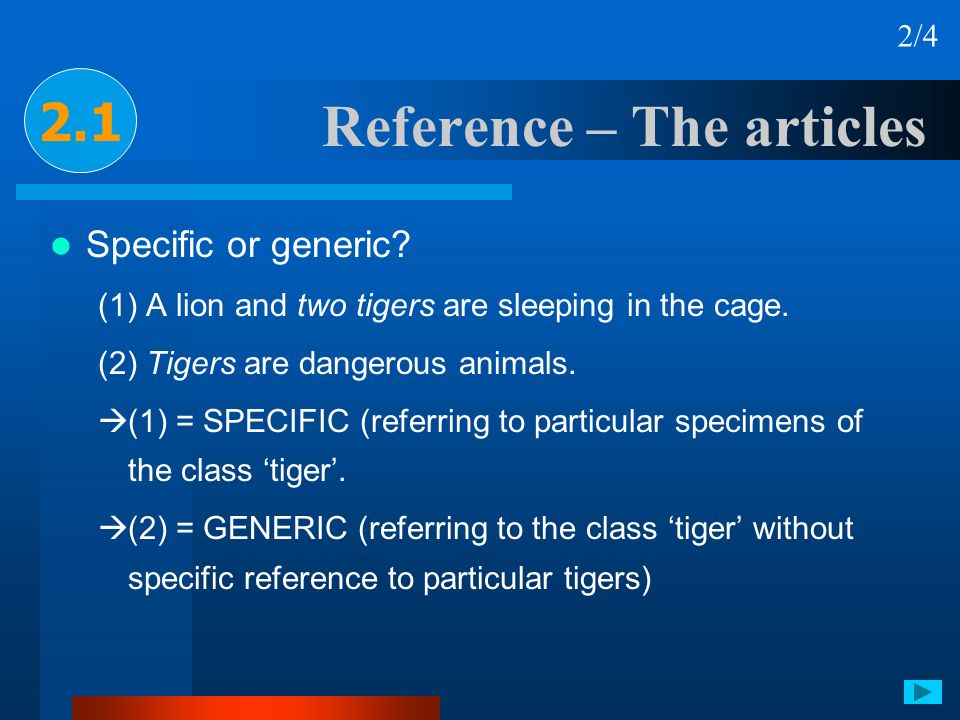 Reference – The articles 2.1 2/4 Specific or generic? (1) A lion and two tigers are sleeping in the cage. (2) Tigers are dangerous animals. (1) = SPEC