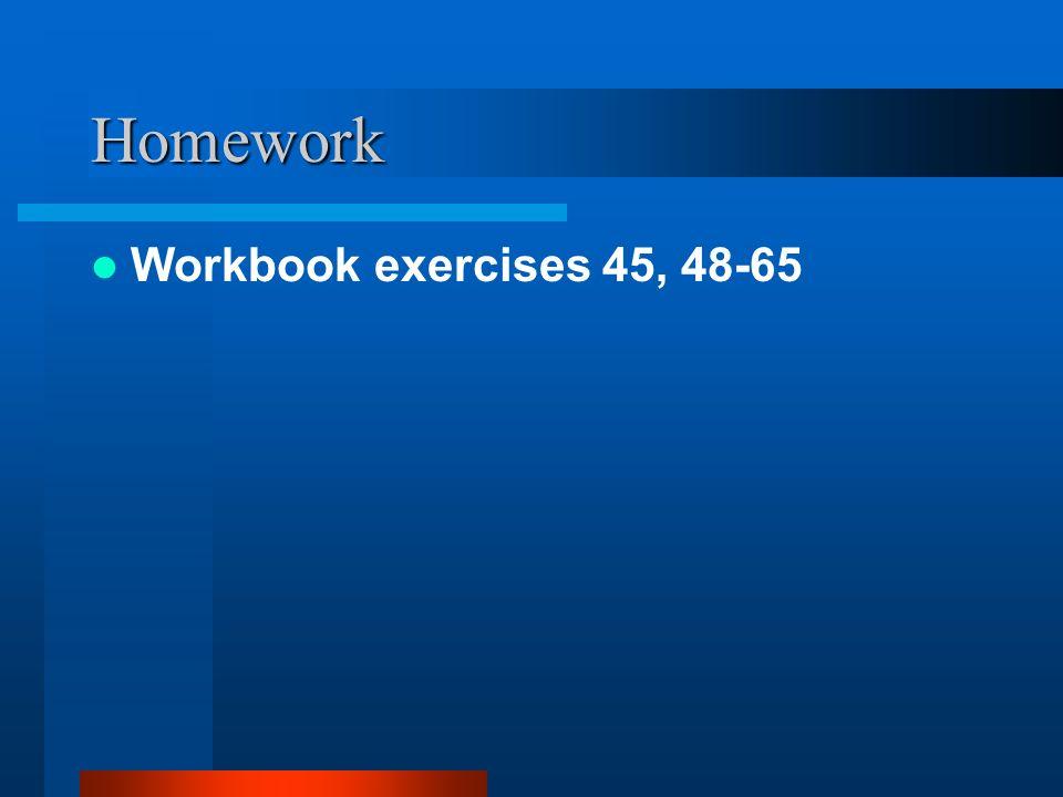 Homework Workbook exercises 45, 48-65