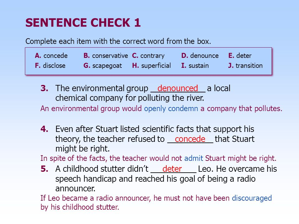4.Even after Stuart listed scientific facts that support his theory, the teacher refused to __________ that Stuart might be right. SENTENCE CHECK 1 5.