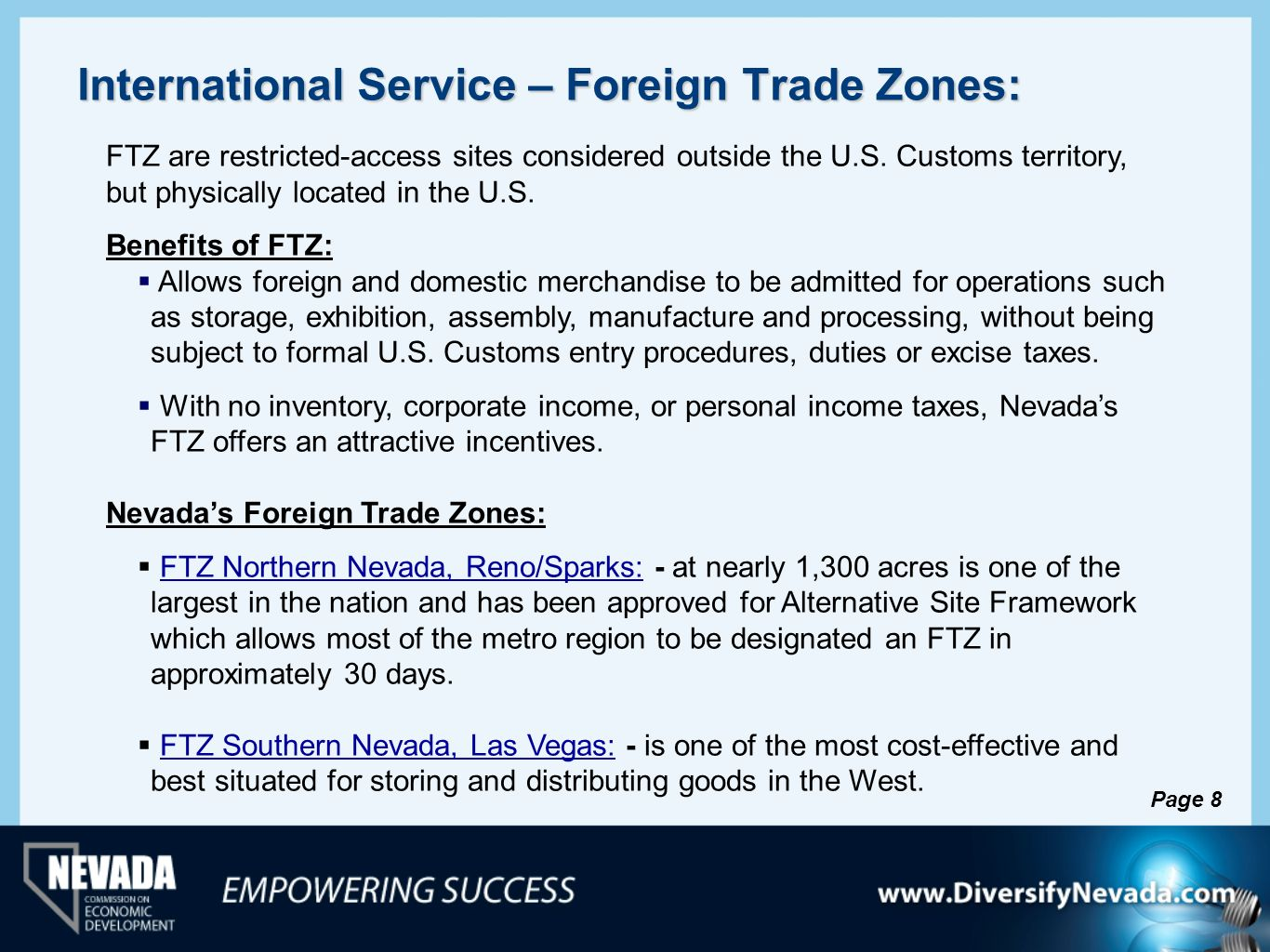 International Service – Foreign Trade Zones: FTZ are restricted-access sites considered outside the U.S. Customs territory, but physically located in