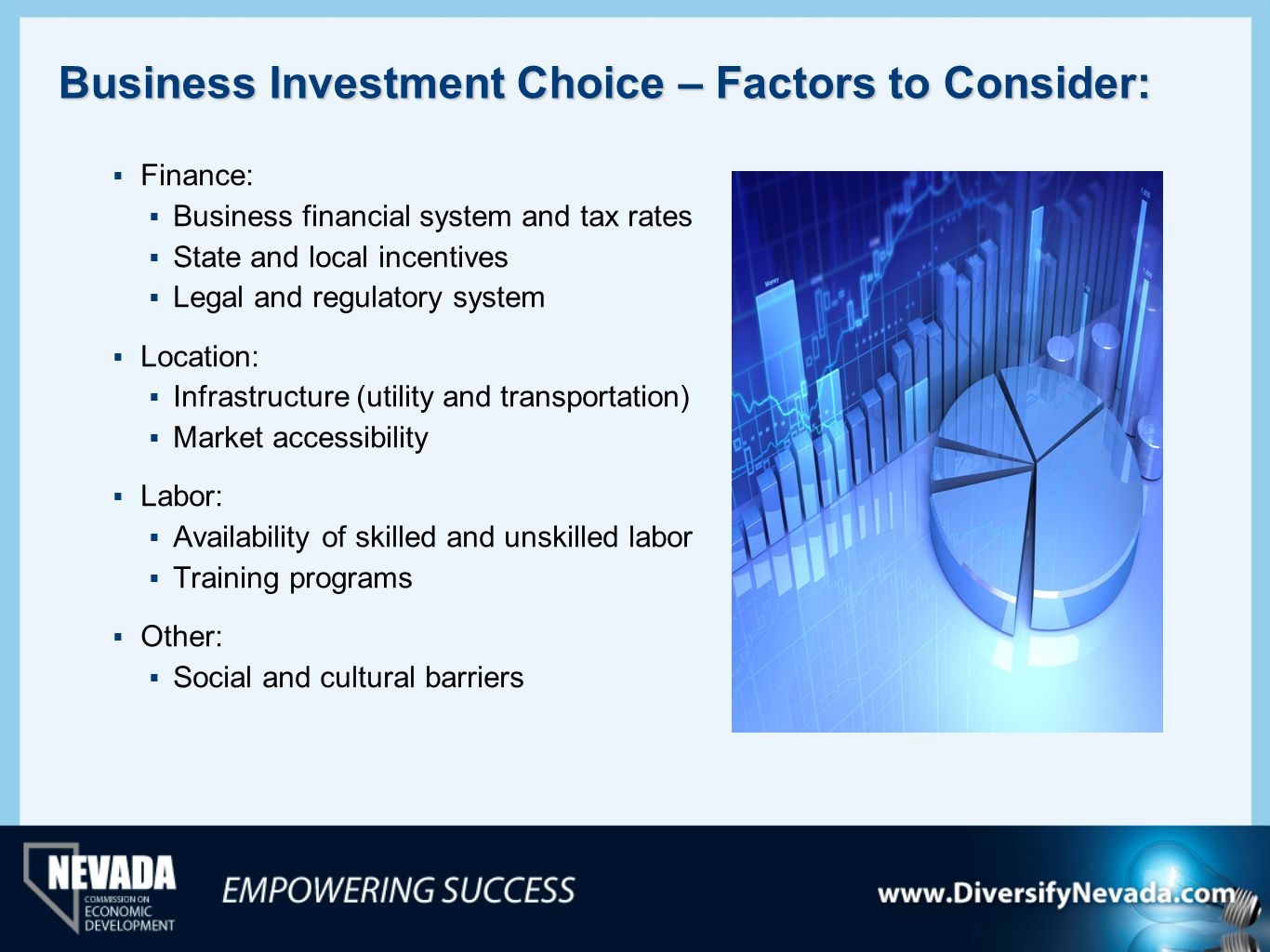 Business Investment Choice – Factors to Consider: Finance: Business financial system and tax rates State and local incentives Legal and regulatory sys