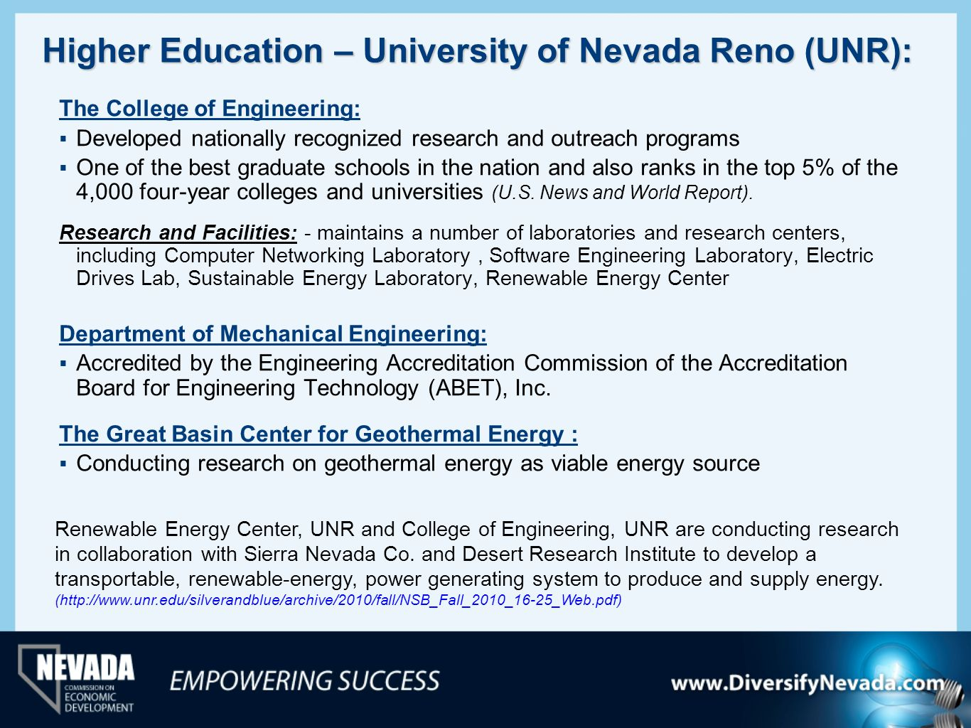 Higher Education – University of Nevada Reno (UNR): The College of Engineering: Developed nationally recognized research and outreach programs One of