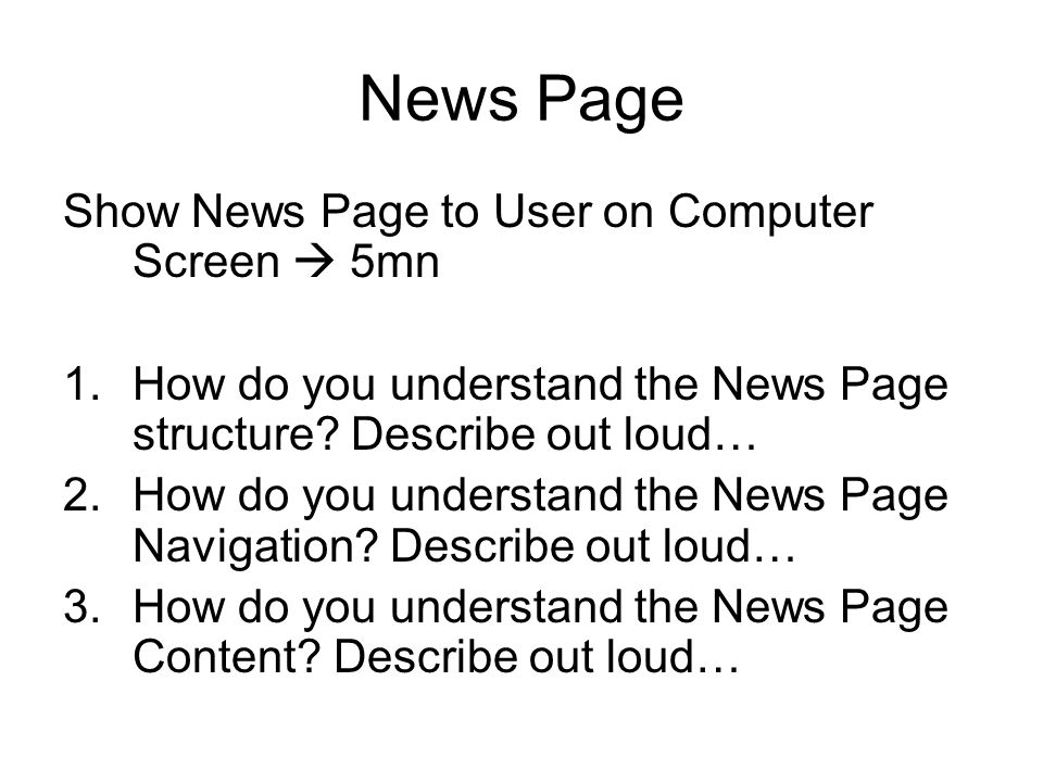 News Page Show News Page to User on Computer Screen 5mn 1.How do you understand the News Page structure? Describe out loud… 2.How do you understand th