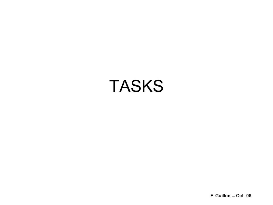 TASKS F. Guillon – Oct. 08