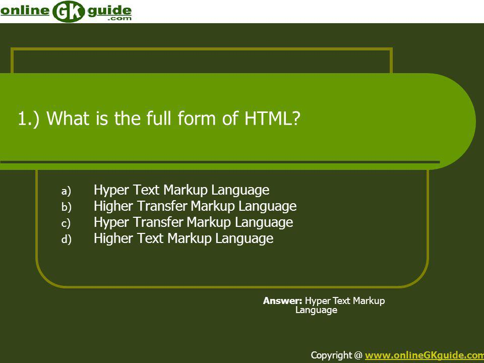 1.) What is the full form of HTML? a) Hyper Text Markup Language b) Higher Transfer Markup Language c) Hyper Transfer Markup Language d) Higher Text M