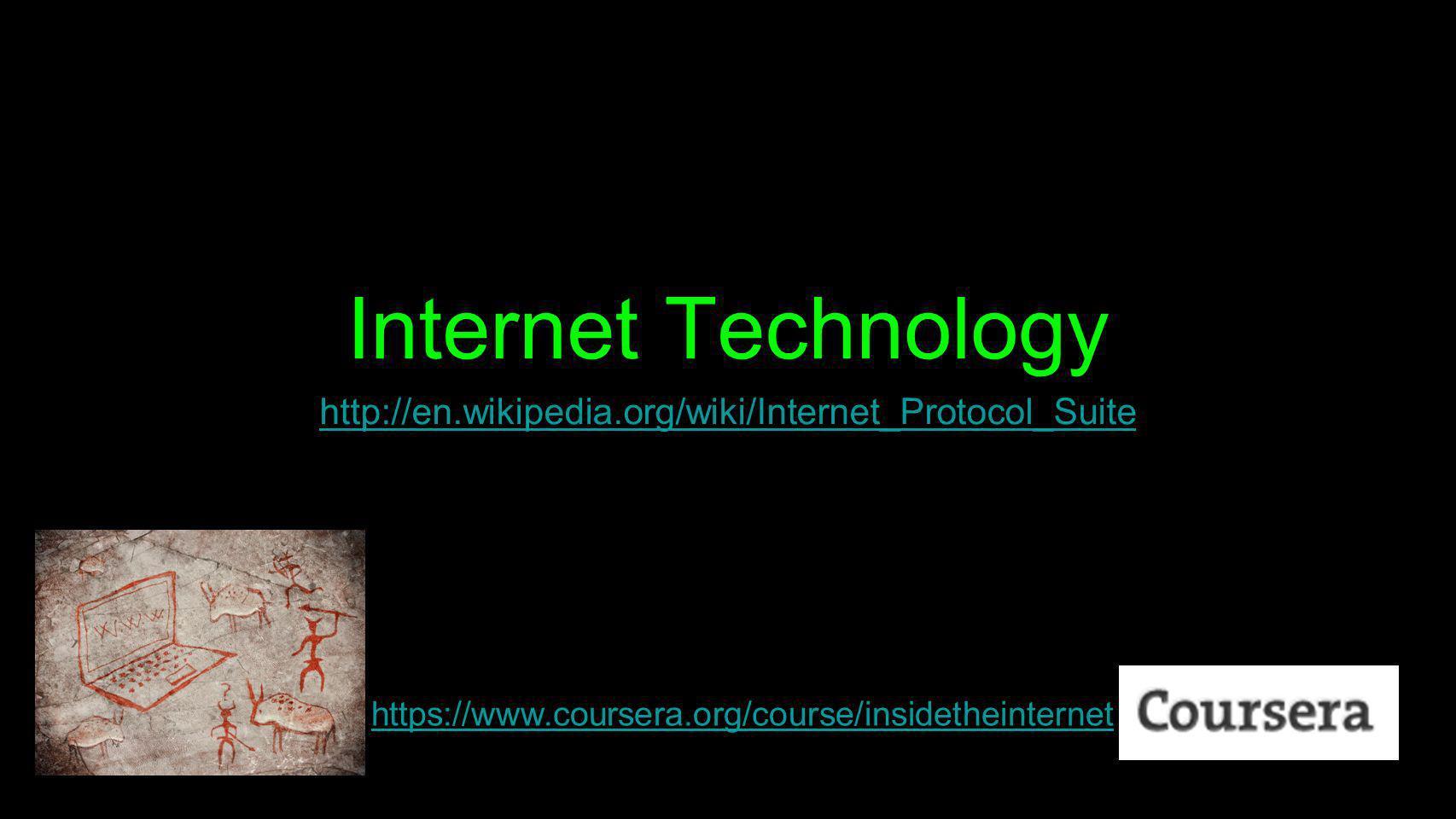 Internet Technology http://en.wikipedia.org/wiki/Internet_Protocol_Suite https://www.coursera.org/course/insidetheinternet
