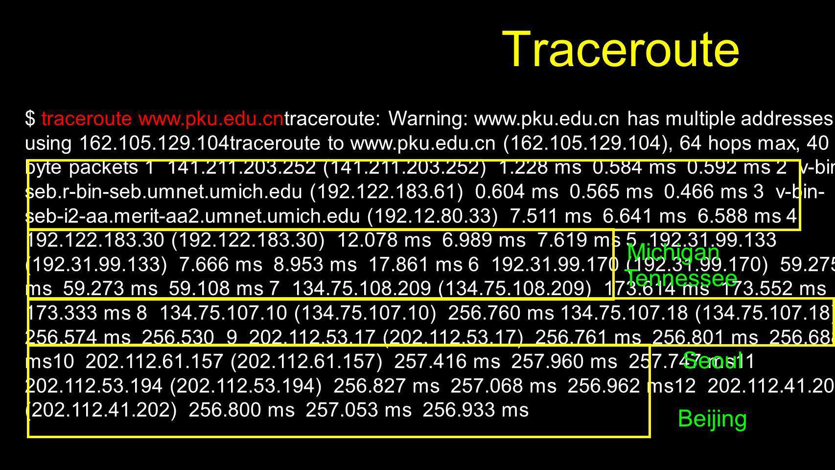 Traceroute $ traceroute www.pku.edu.cntraceroute: Warning: www.pku.edu.cn has multiple addresses; using 162.105.129.104traceroute to www.pku.edu.cn (1