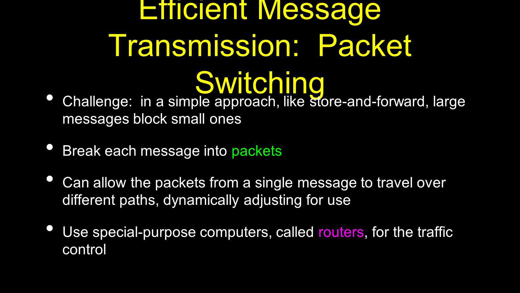 Efficient Message Transmission: Packet Switching Challenge: in a simple approach, like store-and-forward, large messages block small ones Break each m