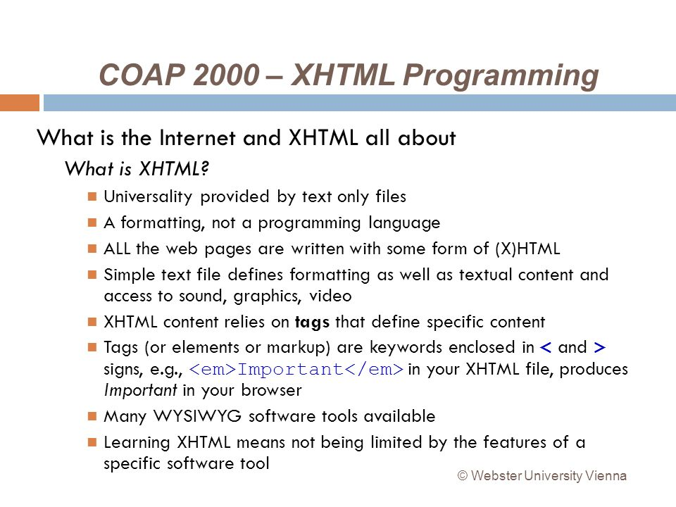 COAP 2000 – XHTML Programming What is the Internet and XHTML all about What is XHTML.