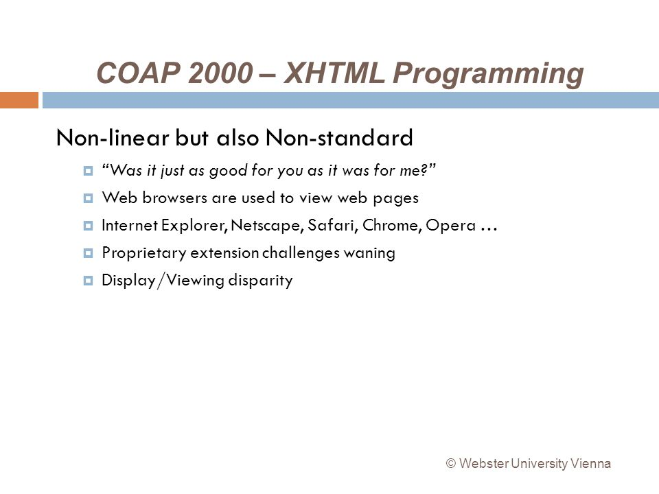 COAP 2000 – XHTML Programming Non-linear but also Non-standard Was it just as good for you as it was for me.