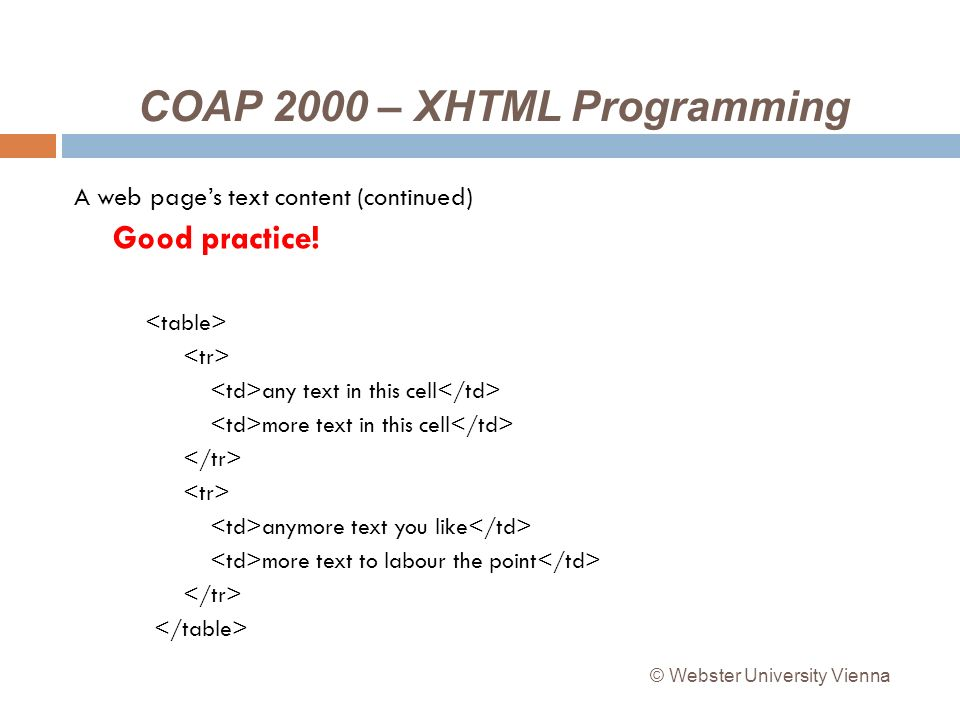 COAP 2000 – XHTML Programming A web pages text content (continued) Good practice.