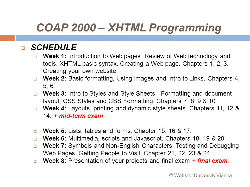 COAP 2000 – XHTML Programming SCHEDULE Week 1: Introduction to Web pages.