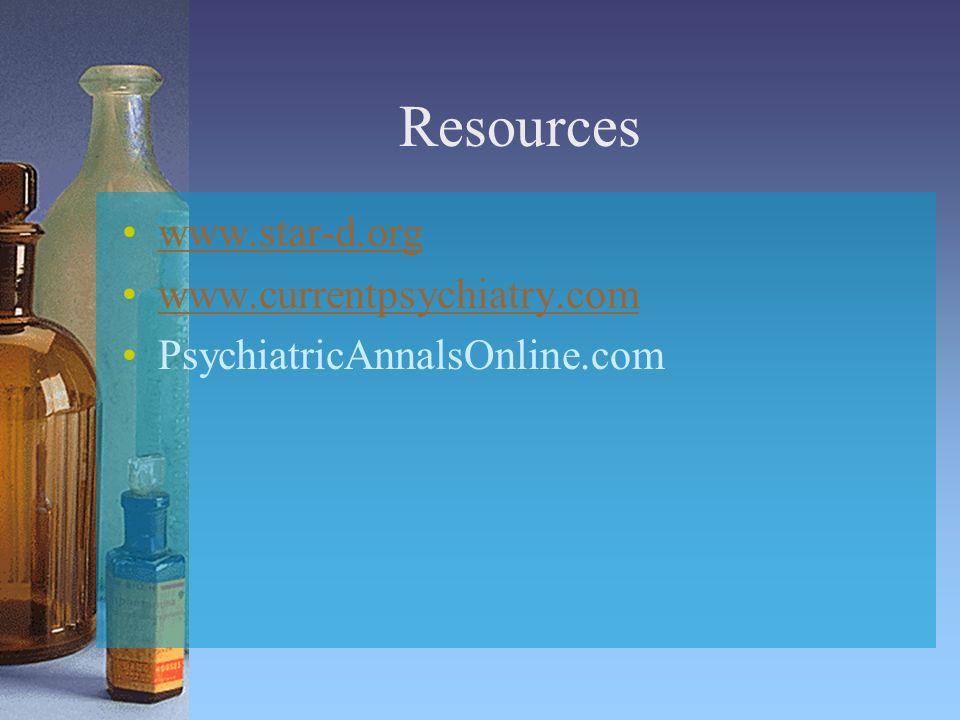 Resources www.star-d.org www.currentpsychiatry.com PsychiatricAnnalsOnline.com