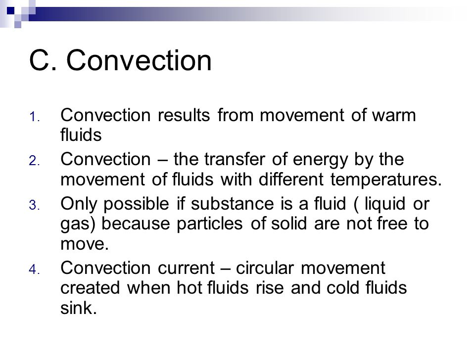 C. Convection 1. Convection results from movement of warm fluids 2. Convection – the transfer of energy by the movement of fluids with different tempe