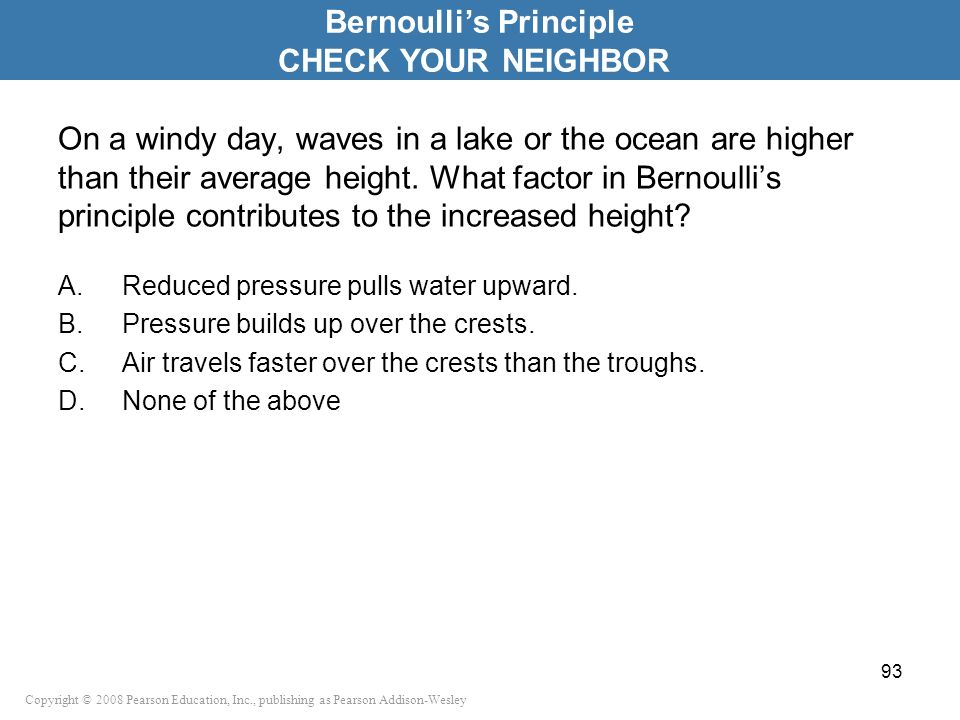 Copyright © 2008 Pearson Education, Inc., publishing as Pearson Addison-Wesley On a windy day, waves in a lake or the ocean are higher than their aver