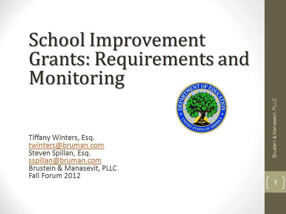 Brustein & Manasevit, PLLC 1 School Improvement Grants: Requirements and Monitoring Tiffany Winters, Esq.