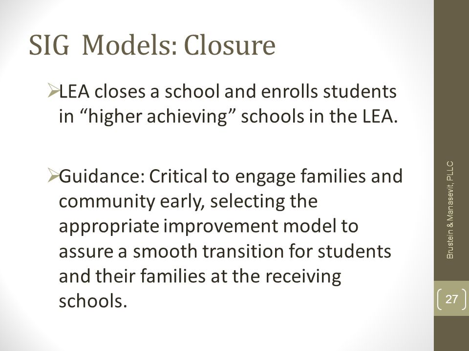 SIG Models: Closure LEA closes a school and enrolls students in higher achieving schools in the LEA.