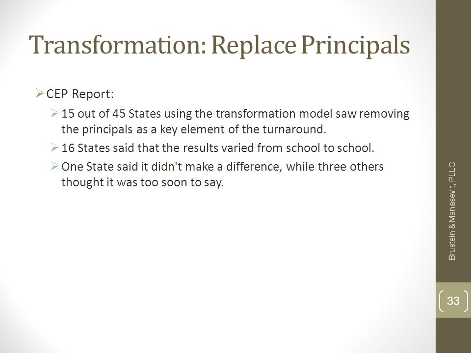 Transformation: Replace Principals CEP Report: 15 out of 45 States using the transformation model saw removing the principals as a key element of the turnaround.