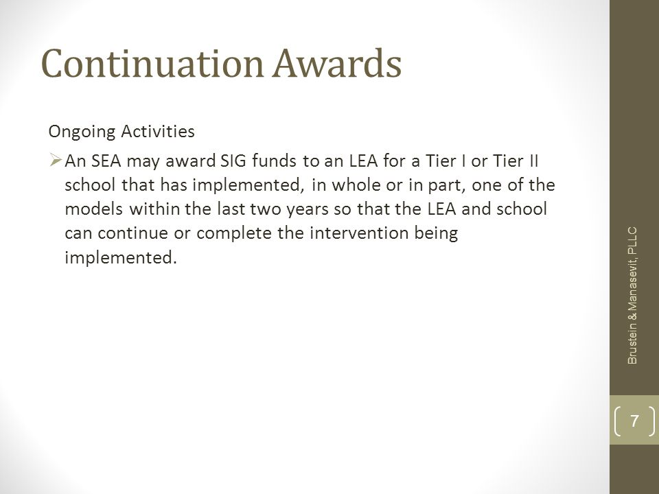 Continuation Awards Ongoing Activities An SEA may award SIG funds to an LEA for a Tier I or Tier II school that has implemented, in whole or in part, one of the models within the last two years so that the LEA and school can continue or complete the intervention being implemented.