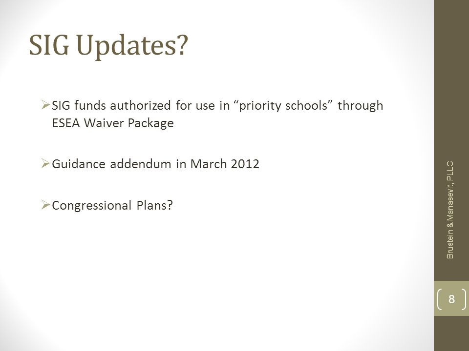SIG Updates? SIG funds authorized for use in priority schools through ESEA Waiver Package Guidance addendum in March 2012 Congressional Plans? Brustei